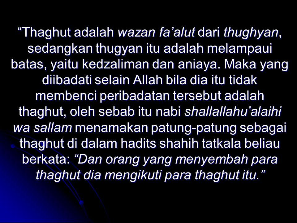 Thaghut adalah wazan fa'alut fa'alut dari thughyan, sedangkan thugyan itu adalah melampaui batas, yaitu kedzaliman dan aniaya.