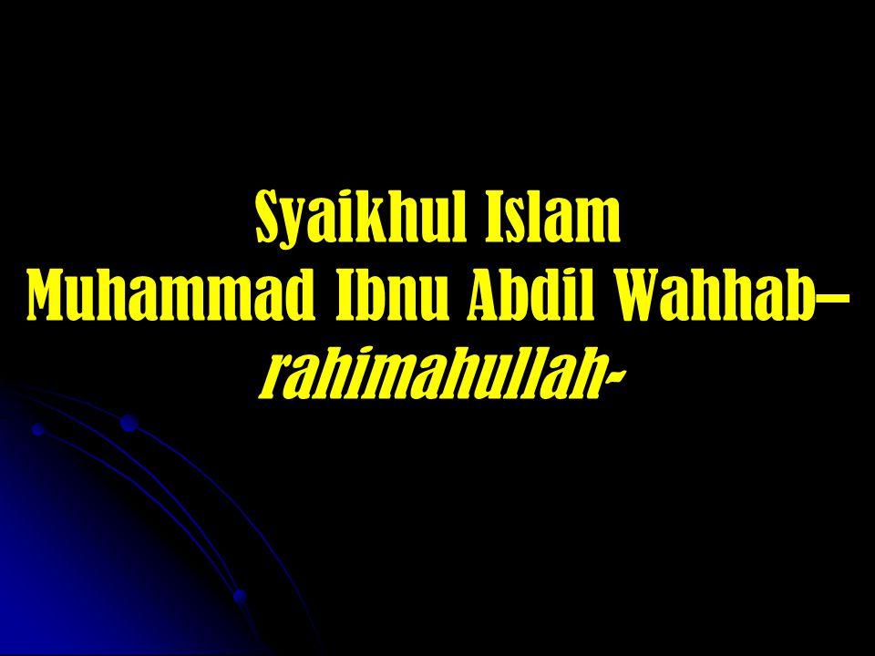 Syaikhul Islam Muhammad Ibnu Abdil Wahhab– rahimahullah-