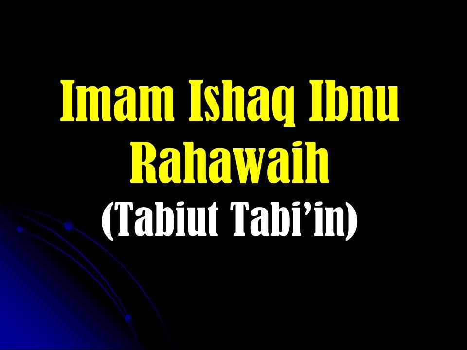Imam Ishaq Ibnu Rahawaih (Tabiut Tabi'in)