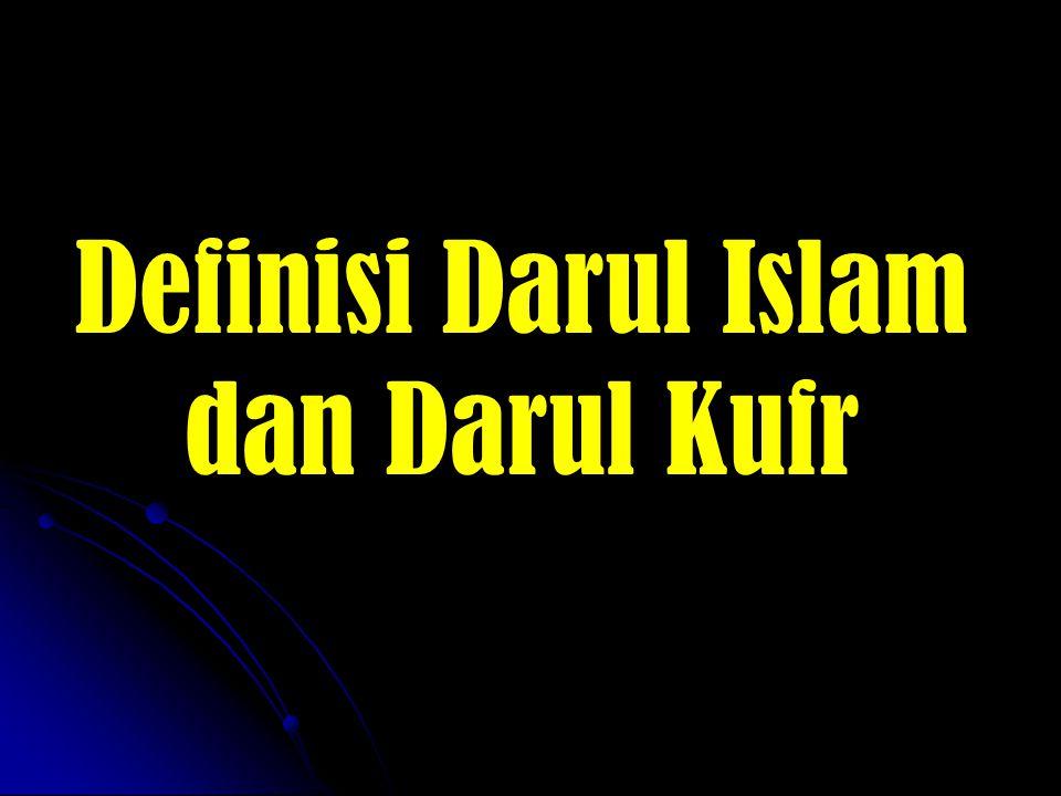 Definisi Darul Islam dan Darul Kufr