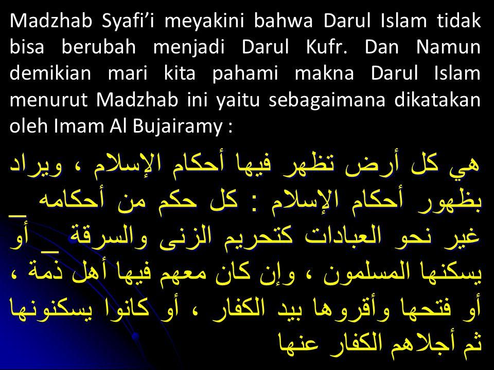 Madzhab Syafi'i meyakini bahwa Darul Islam tidak bisa berubah menjadi Darul Kufr.