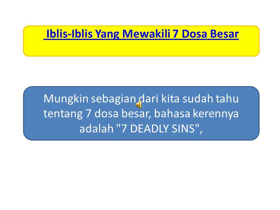 Iblis-Iblis Yang Mewakili 7 Dosa Besar Mungkin sebagian dari kita sudah tahu tentang 7 dosa besar, bahasa kerennya adalah