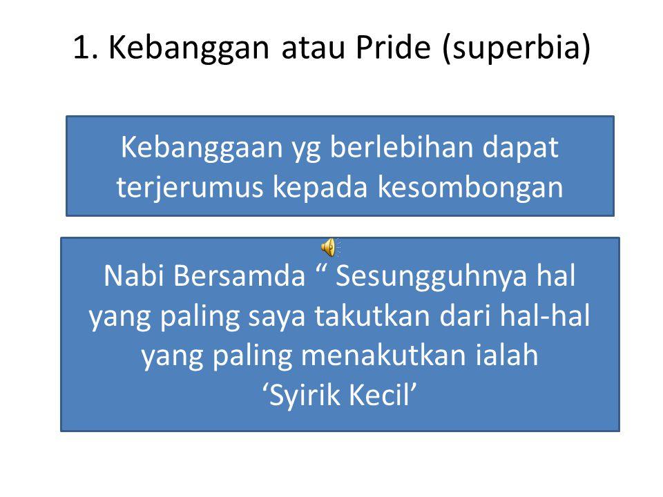 """1. Kebanggan atau Pride (superbia) Kebanggaan yg berlebihan dapat terjerumus kepada kesombongan Nabi Bersamda """" Sesungguhnya hal yang paling saya taku"""