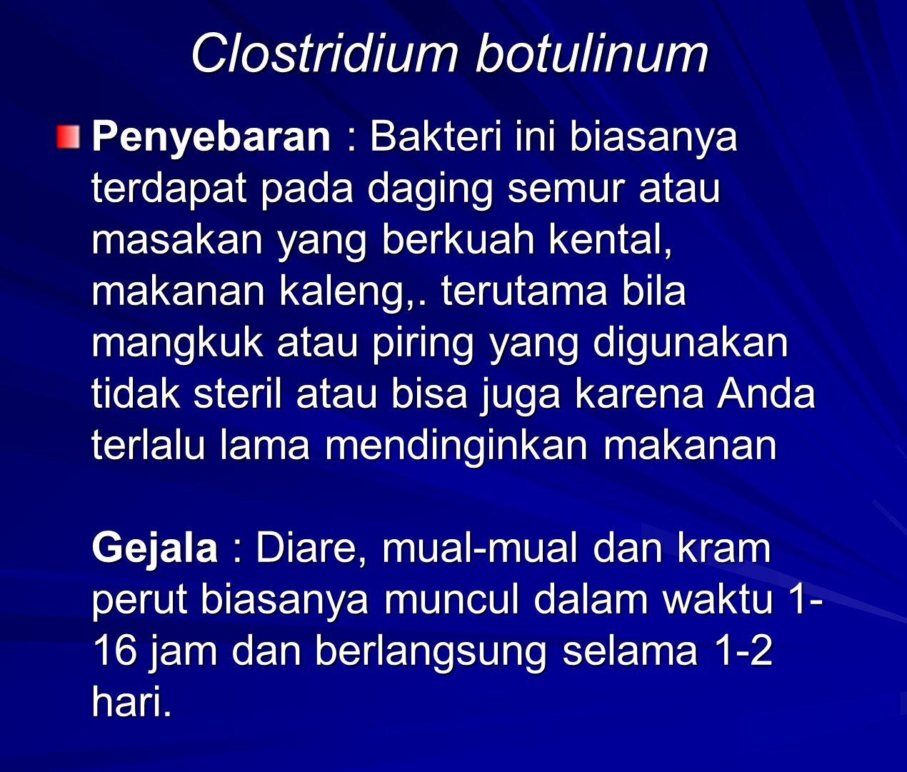 Clostridium botulinum Penyebaran : Bakteri ini biasanya terdapat pada daging semur atau masakan yang berkuah kental, makanan kaleng,.