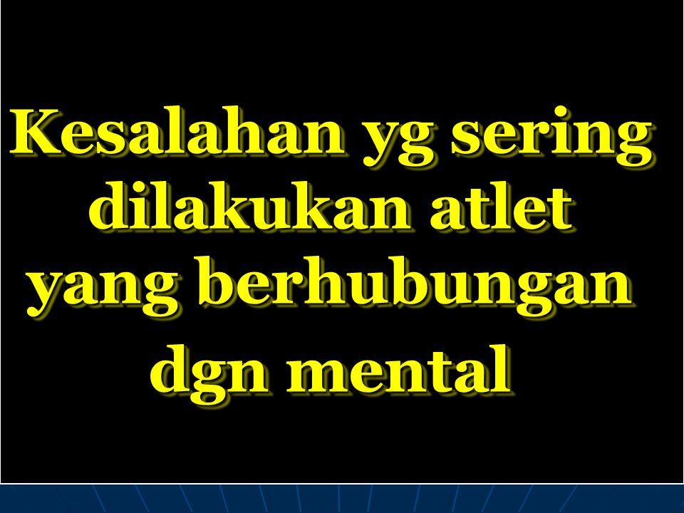 Kesalahan yg sering dilakukan atlet yang berhubungan dgn mental Kesalahan yg sering dilakukan atlet yang berhubungan dgn mental