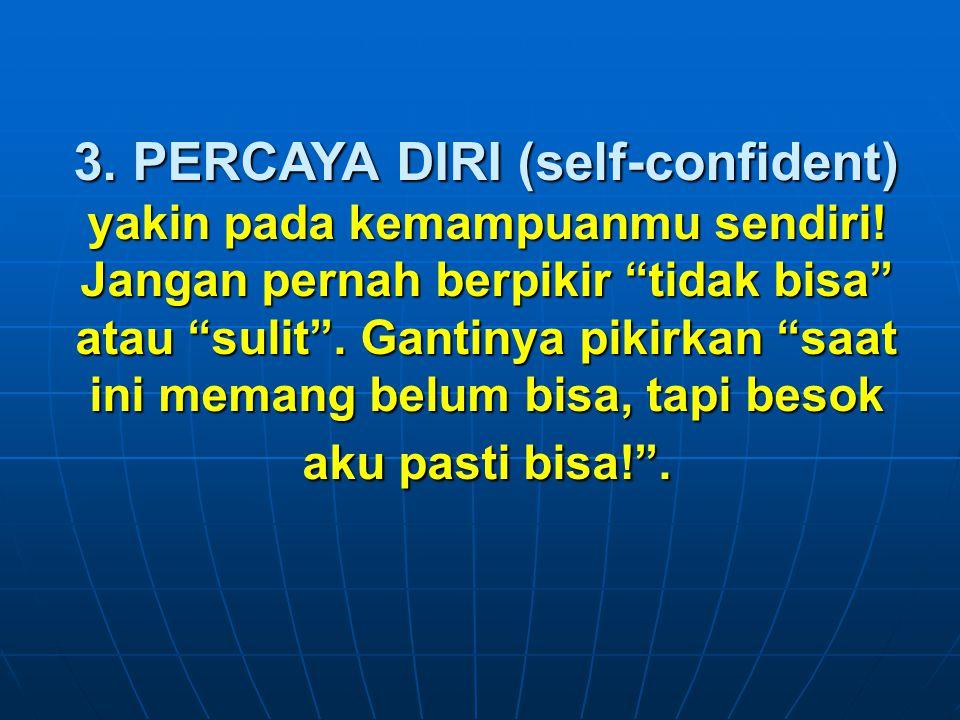 """3. PERCAYA DIRI (self-confident) yakin pada kemampuanmu sendiri! Jangan pernah berpikir """"tidak bisa"""" atau """"sulit"""". Gantinya pikirkan """"saat ini memang"""