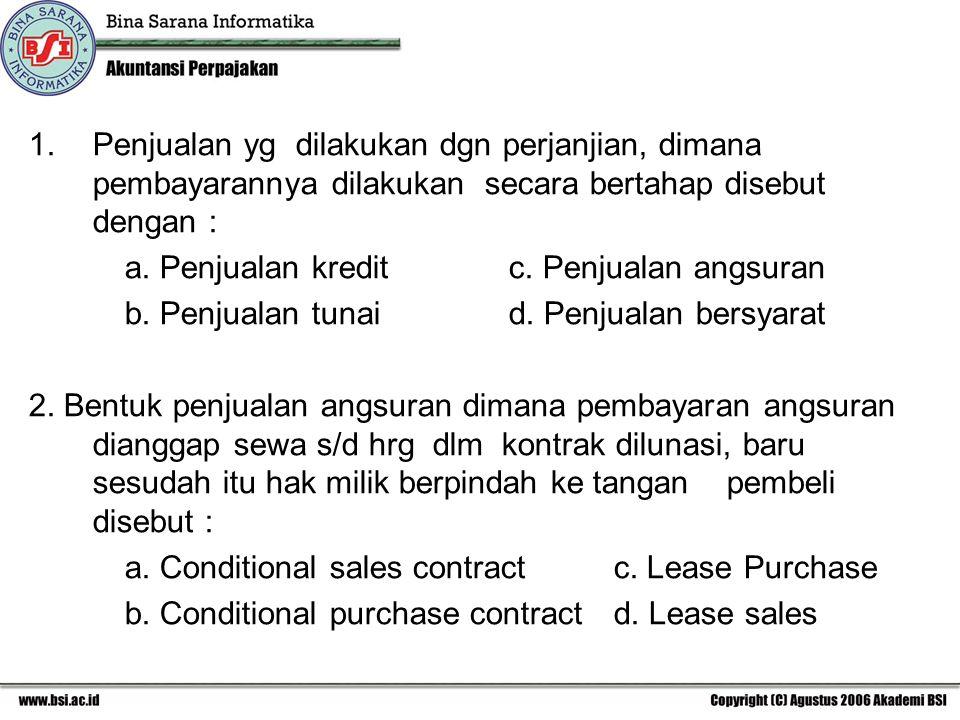 1.Penjualan yg dilakukan dgn perjanjian, dimana pembayarannya dilakukan secara bertahap disebut dengan : a. Penjualan kreditc. Penjualan angsuran b. P