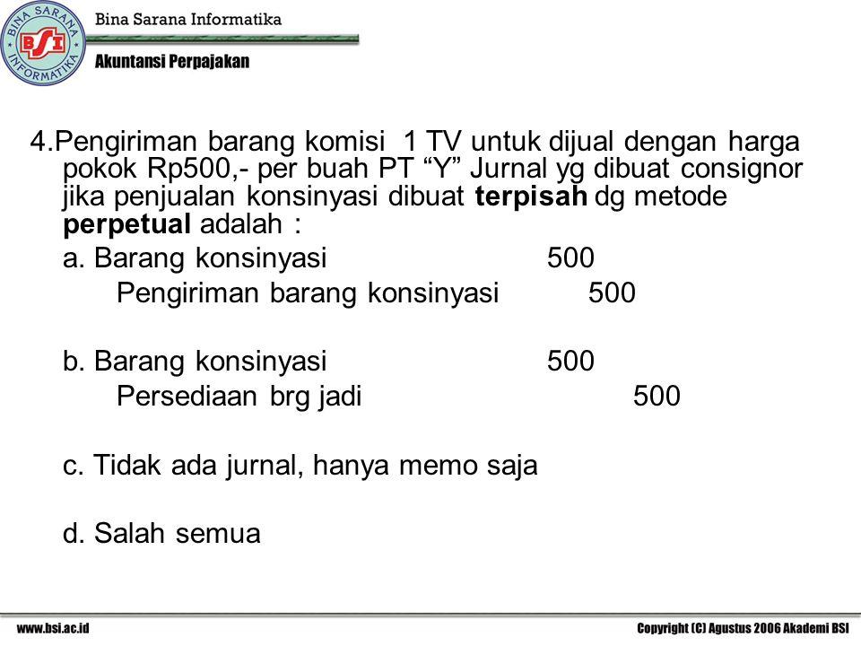 """4.Pengiriman barang komisi 1 TV untuk dijual dengan harga pokok Rp500,- per buah PT """"Y"""" Jurnal yg dibuat consignor jika penjualan konsinyasi dibuat te"""