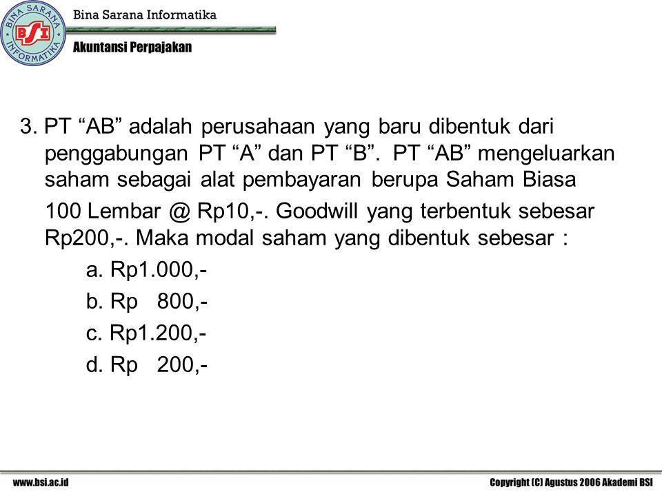 "3. PT ""AB"" adalah perusahaan yang baru dibentuk dari penggabungan PT ""A"" dan PT ""B"". PT ""AB"" mengeluarkan saham sebagai alat pembayaran berupa Saham B"