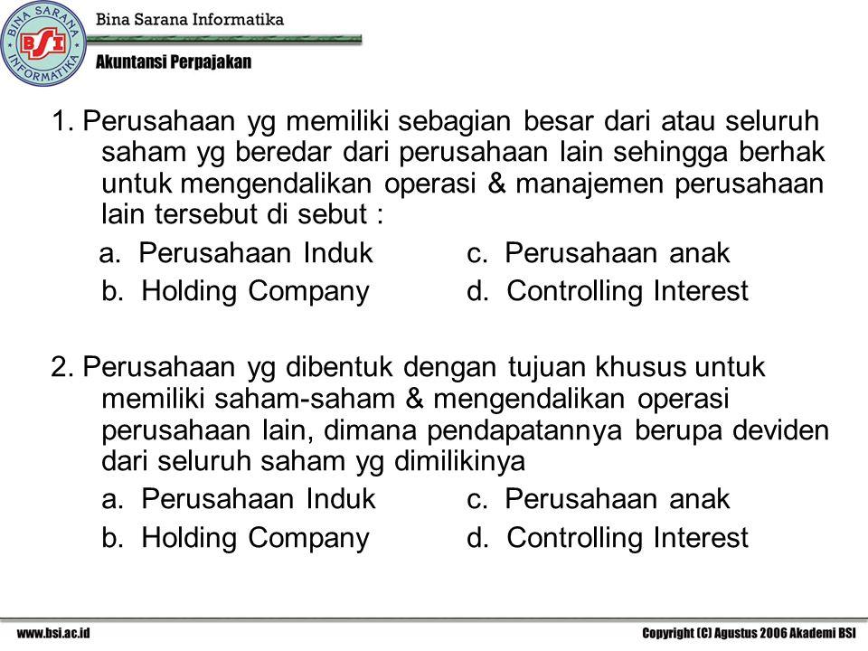 1. Perusahaan yg memiliki sebagian besar dari atau seluruh saham yg beredar dari perusahaan lain sehingga berhak untuk mengendalikan operasi & manajem