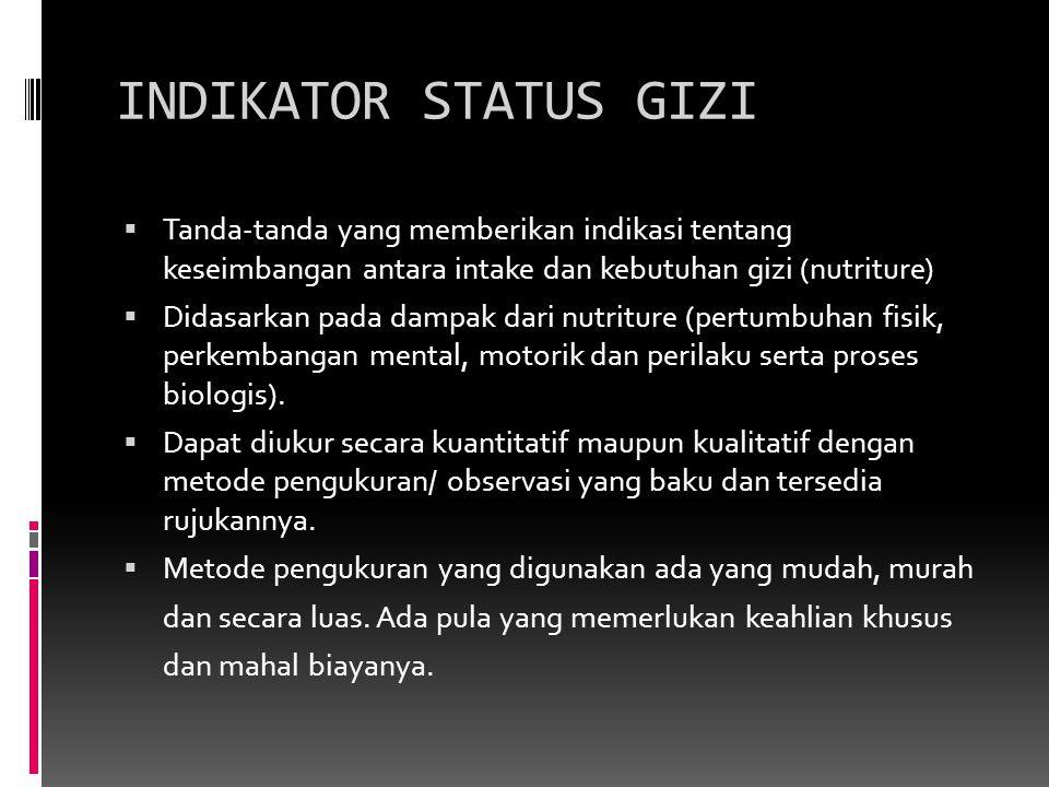 INDIKATOR STATUS GIZI  Tanda-tanda yang memberikan indikasi tentang keseimbangan antara intake dan kebutuhan gizi (nutriture)  Didasarkan pada dampa