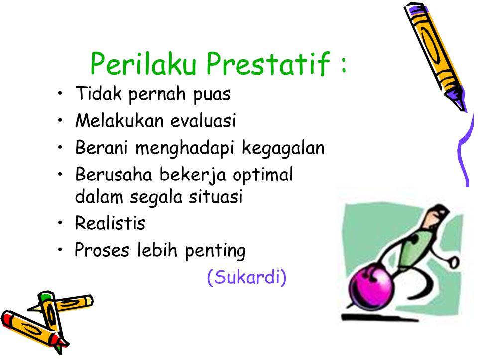 Perilaku Prestatif : Tidak pernah puas Melakukan evaluasi Berani menghadapi kegagalan Berusaha bekerja optimal dalam segala situasi Realistis Proses l