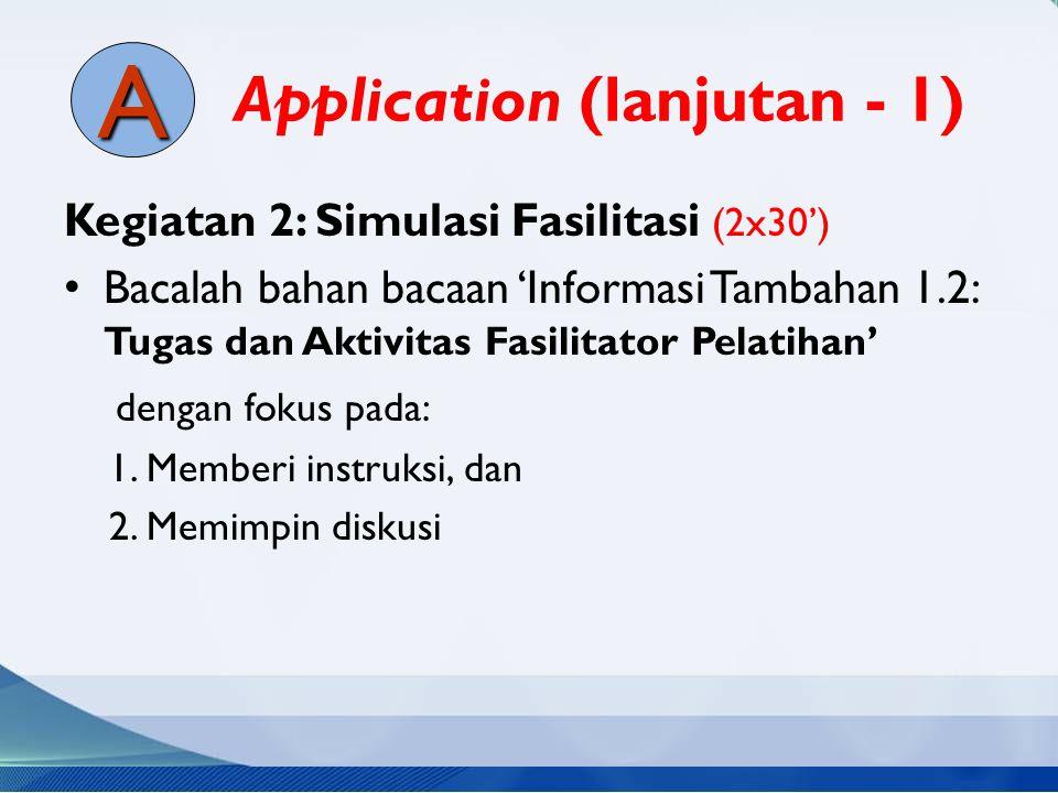 Application (lanjutan - 1) Kegiatan 2: Simulasi Fasilitasi (2x30') Bacalah bahan bacaan 'Informasi Tambahan 1.2: Tugas dan Aktivitas Fasilitator Pelat