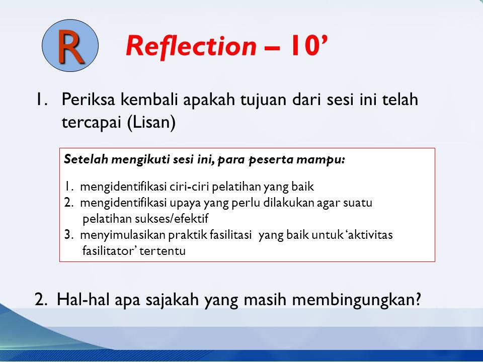 Reflection – 10' 1.Periksa kembali apakah tujuan dari sesi ini telah tercapai (Lisan) 2. Hal-hal apa sajakah yang masih membingungkan? Setelah mengiku