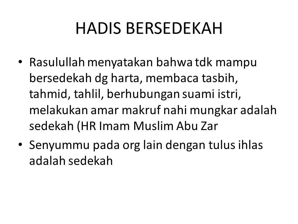 HADIS BERSEDEKAH Rasulullah menyatakan bahwa tdk mampu bersedekah dg harta, membaca tasbih, tahmid, tahlil, berhubungan suami istri, melakukan amar ma