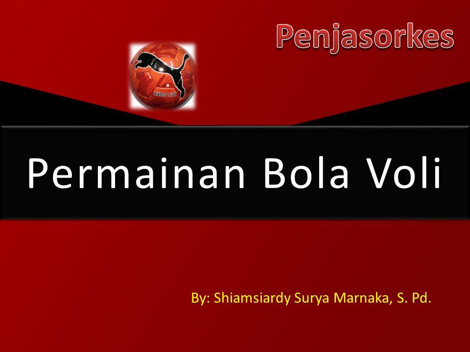 Permainan Bola Voli By: Shiamsiardy Surya Marnaka, S. Pd.