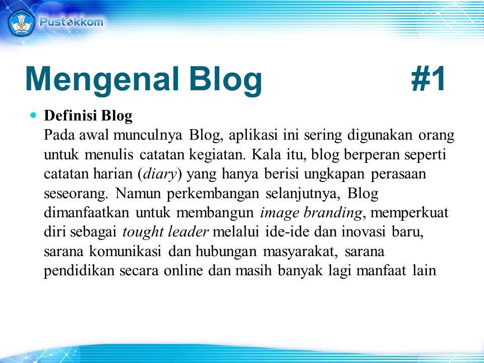 Mengenal Blog#1 Definisi Blog Pada awal munculnya Blog, aplikasi ini sering digunakan orang untuk menulis catatan kegiatan. Kala itu, blog berperan se