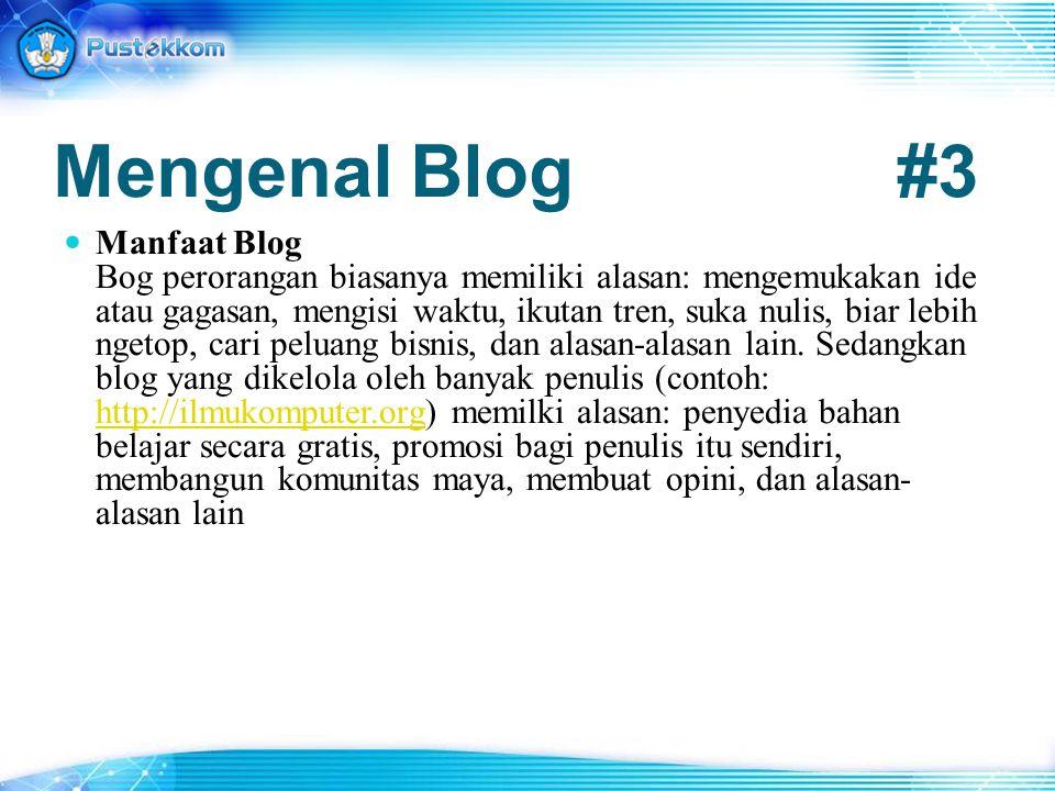 Mengenal Blog#3 Manfaat Blog Bog perorangan biasanya memiliki alasan: mengemukakan ide atau gagasan, mengisi waktu, ikutan tren, suka nulis, biar lebi