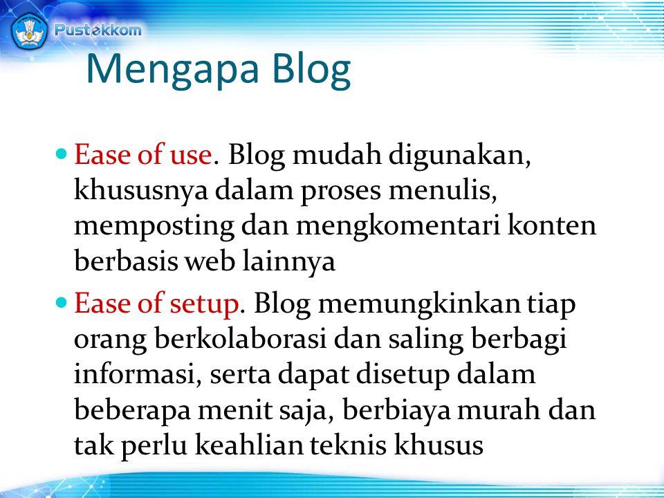 Mengapa Blog Ease of use. Blog mudah digunakan, khususnya dalam proses menulis, memposting dan mengkomentari konten berbasis web lainnya Ease of setup