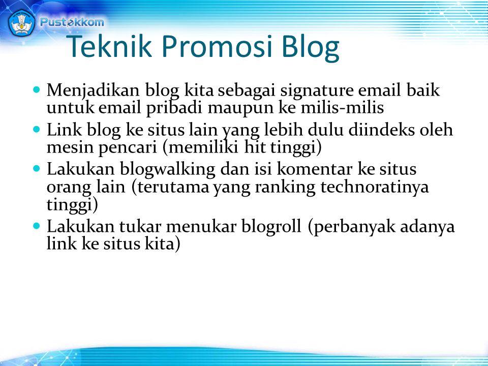 Teknik Promosi Blog Menjadikan blog kita sebagai signature email baik untuk email pribadi maupun ke milis-milis Link blog ke situs lain yang lebih dul