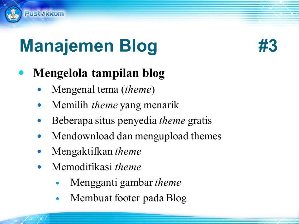 Manajemen Blog#3 Mengelola tampilan blog Mengenal tema (theme) Memilih theme yang menarik Beberapa situs penyedia theme gratis Mendownload dan mengupl
