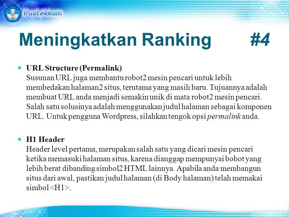 Meningkatkan Ranking #4 URL Structure (Permalink) Susunan URL juga membantu robot2 mesin pencari untuk lebih membedakan halaman2 situs, terutama yang