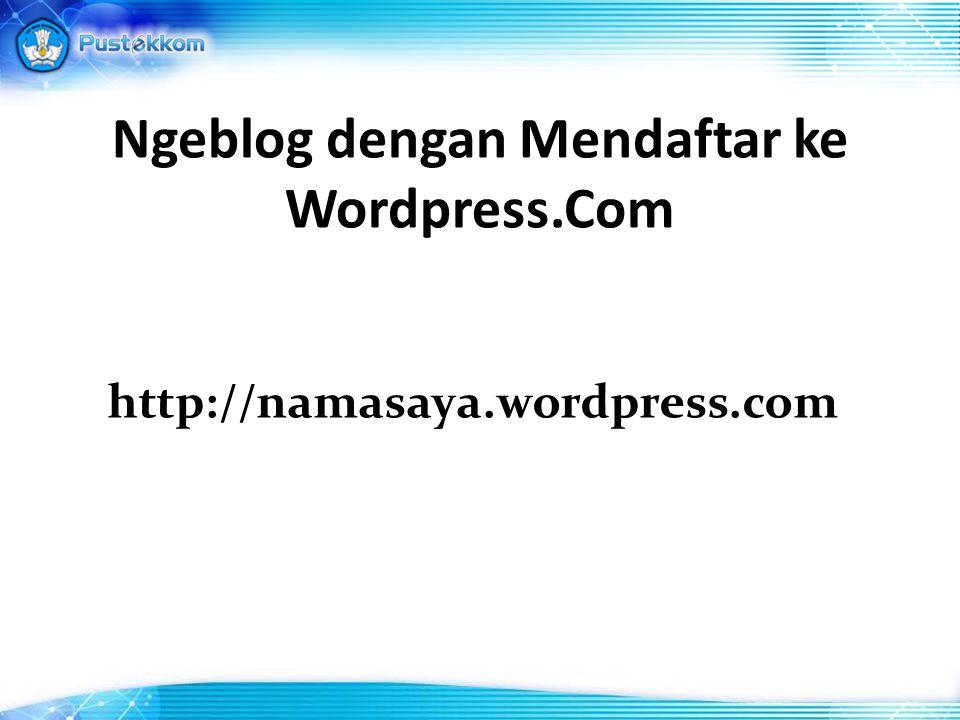 Ngeblog dengan Mendaftar ke Wordpress.Com http://namasaya.wordpress.com