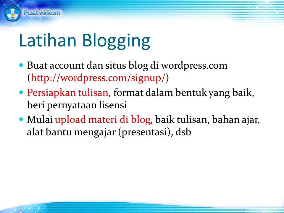 Buat account dan situs blog di wordpress.com (http://wordpress.com/signup/) Persiapkan tulisan, format dalam bentuk yang baik, beri pernyataan lisensi