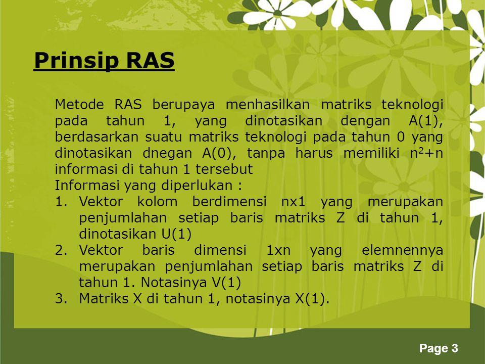 Page 3 Prinsip RAS Metode RAS berupaya menhasilkan matriks teknologi pada tahun 1, yang dinotasikan dengan A(1), berdasarkan suatu matriks teknologi p