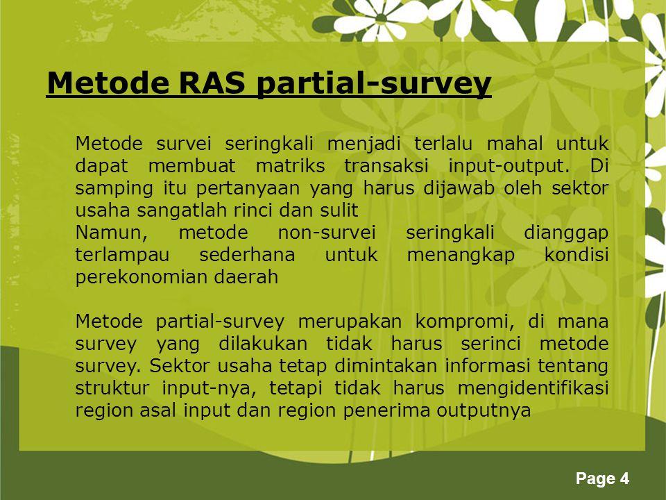 Page 4 Metode RAS partial-survey Metode survei seringkali menjadi terlalu mahal untuk dapat membuat matriks transaksi input-output. Di samping itu per