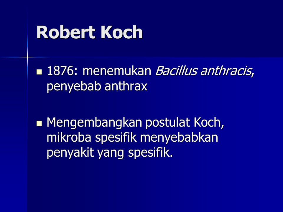 Robert Koch 1876: menemukan Bacillus anthracis, penyebab anthrax 1876: menemukan Bacillus anthracis, penyebab anthrax Mengembangkan postulat Koch, mikroba spesifik menyebabkan penyakit yang spesifik.