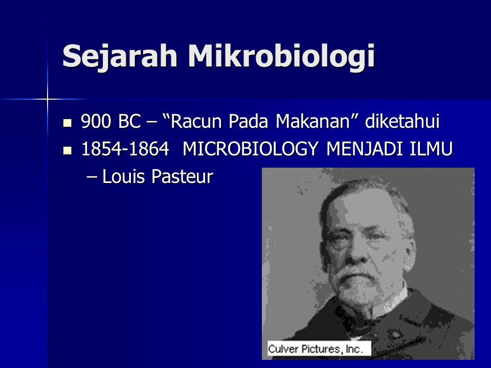 Sejarah Mikrobiologi 900 BC – Racun Pada Makanan diketahui 900 BC – Racun Pada Makanan diketahui 1854-1864 MICROBIOLOGY MENJADI ILMU 1854-1864 MICROBIOLOGY MENJADI ILMU –Louis Pasteur