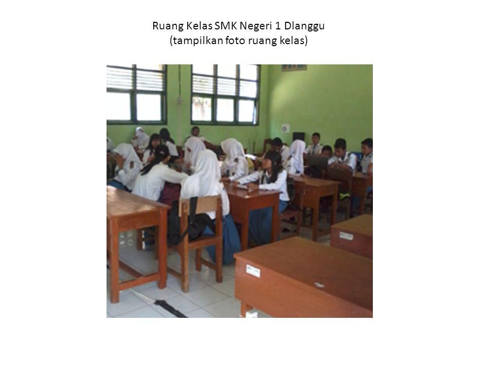 Ruang Kelas SMK Negeri 1 Dlanggu (tampilkan foto ruang kelas)