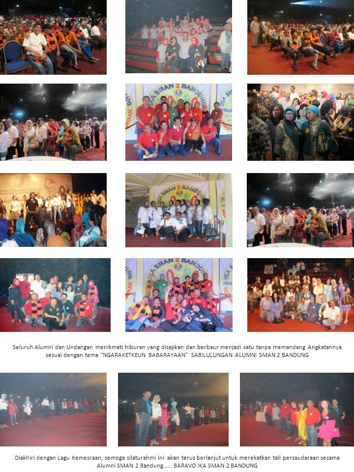 Seluruh Alumni dan Undangan menikmati hiburan yang disajikan dan berbaur menjadi satu tanpa memandang Angkatannya sesuai dengan tema NGARAKETKEUN BABARAYAAN SABILULUNGAN ALUMNI SMAN 2 BANDUNG Diakhiri dengan Lagu Kemesraan, semoga silaturahmi ini akan terus berlanjut untuk merekatkan tali persaudaraan sesama Alumni SMAN 2 Bandung.....