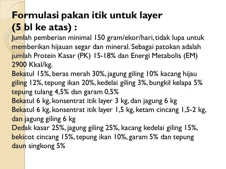 Formulasi pakan itik untuk layer (5 bl ke atas) : Jumlah pemberian minimal 150 gram/ekor/hari, tidak lupa untuk memberikan hijauan segar dan mineral.