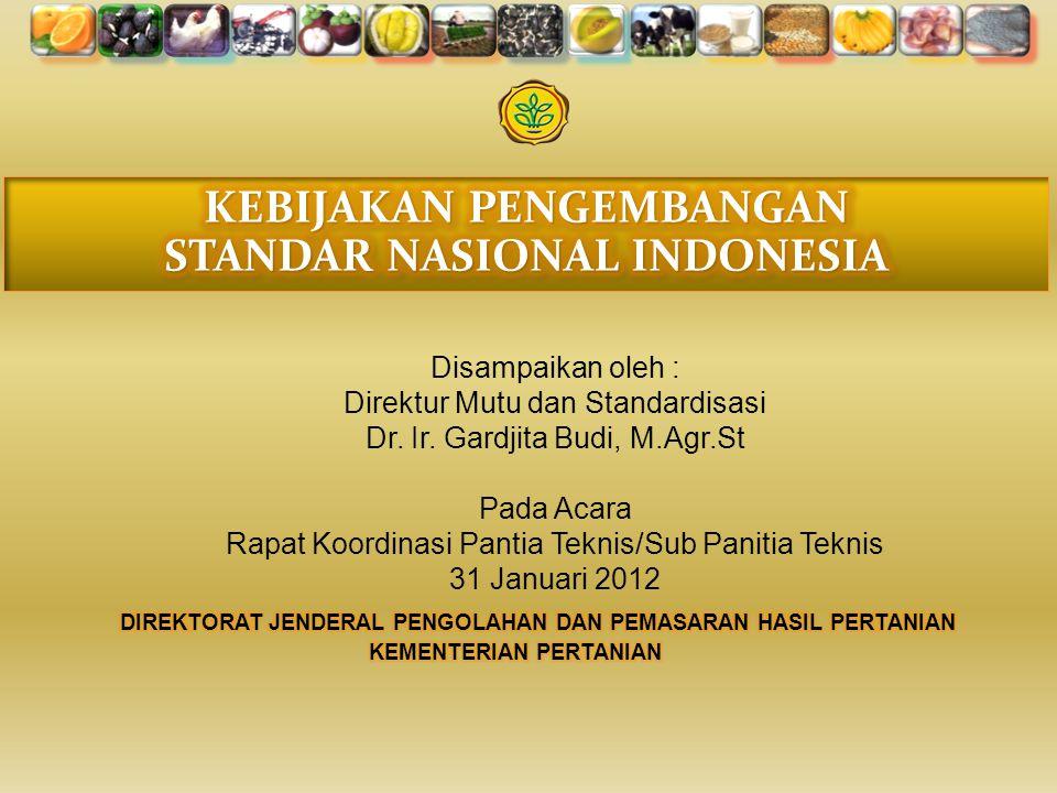 Disampaikan oleh : Direktur Mutu dan Standardisasi Dr. Ir. Gardjita Budi, M.Agr.St Pada Acara Rapat Koordinasi Pantia Teknis/Sub Panitia Teknis 31 Jan