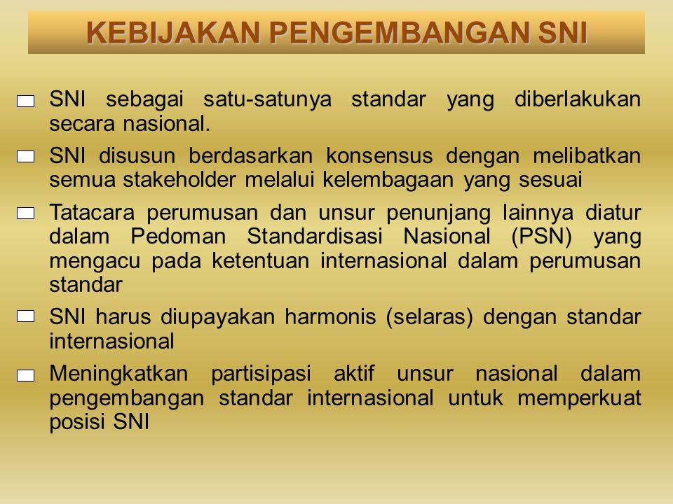 SNI sebagai satu-satunya standar yang diberlakukan secara nasional. SNI disusun berdasarkan konsensus dengan melibatkan semua stakeholder melalui kele