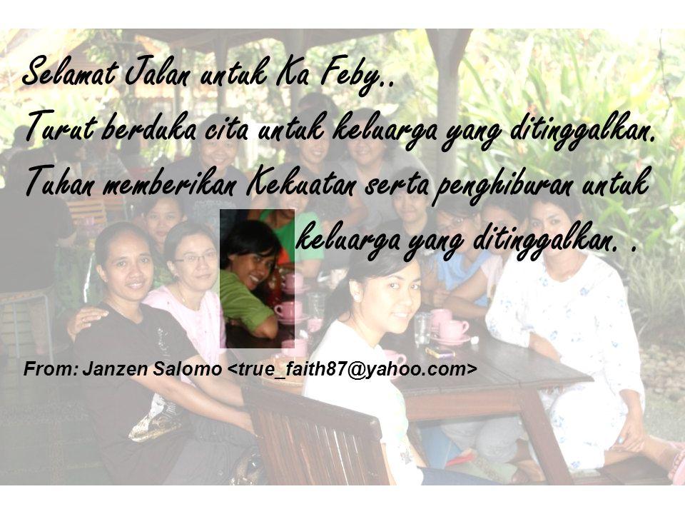 Selamat Jalan untuk Ka Feby.. Turut berduka cita untuk keluarga yang ditinggalkan. Tuhan memberikan Kekuatan serta penghiburan untuk keluarga yang dit