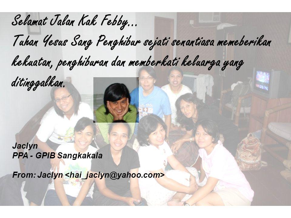Selamat Jalan Kak Febby... Tuhan Yesus Sang Penghibur sejati senantiasa memeberikan kekuatan, penghiburan dan memberkati keluarga yang ditinggalkan. J