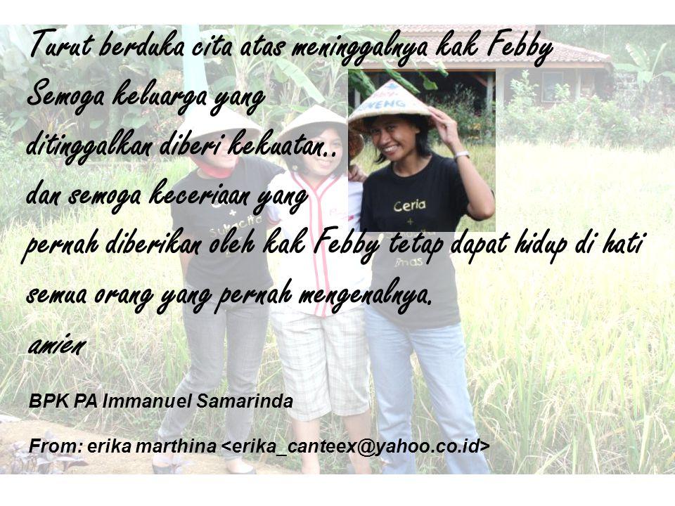 Turut berduka cita atas meninggalnya kak Febby Semoga keluarga yang ditinggalkan diberi kekuatan.. dan semoga keceriaan yang pernah diberikan oleh kak