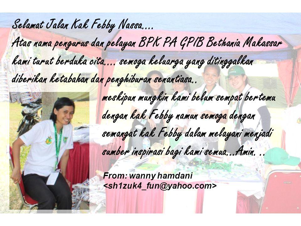 Selamat Jalan Kak Febby Nassa.... Atas nama pengurus dan pelayan BPK PA GPIB Bethania Makassar kami turut berduka cita.... semoga keluarga yang diting