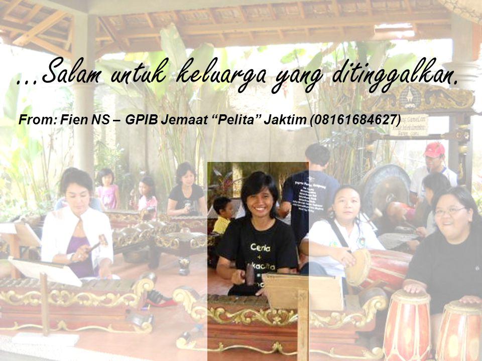 """…Salam untuk keluarga yang ditinggalkan. From: Fien NS – GPIB Jemaat """"Pelita"""" Jaktim (08161684627)"""