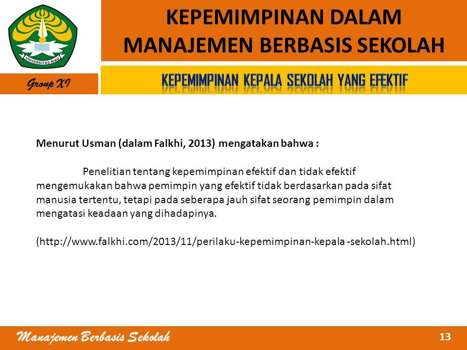 13 Manajemen Berbasis Sekolah KEPEMIMPINAN DALAM MANAJEMEN BERBASIS SEKOLAH Group XI Menurut Usman (dalam Falkhi, 2013) mengatakan bahwa : Penelitian