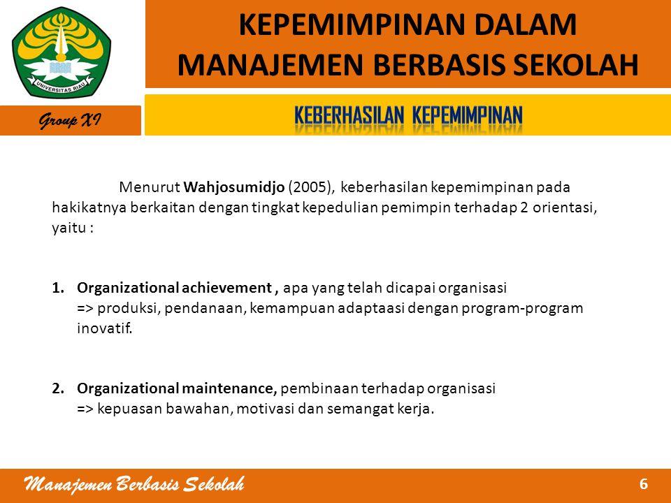 6 Manajemen Berbasis Sekolah KEPEMIMPINAN DALAM MANAJEMEN BERBASIS SEKOLAH Menurut Wahjosumidjo (2005), keberhasilan kepemimpinan pada hakikatnya berk