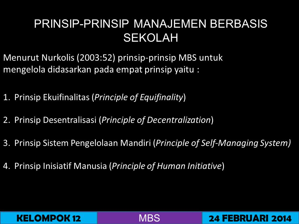 PRINSIP-PRINSIP MANAJEMEN BERBASIS SEKOLAH 1.Prinsip Ekuifinalitas (Principle of Equifinality) 2.Prinsip Desentralisasi (Principle of Decentralization