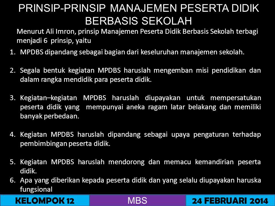 PRINSIP-PRINSIP MANAJEMEN PESERTA DIDIK BERBASIS SEKOLAH 1.MPDBS dipandang sebagai bagian dari keseluruhan manajemen sekolah. 2.Segala bentuk kegiatan
