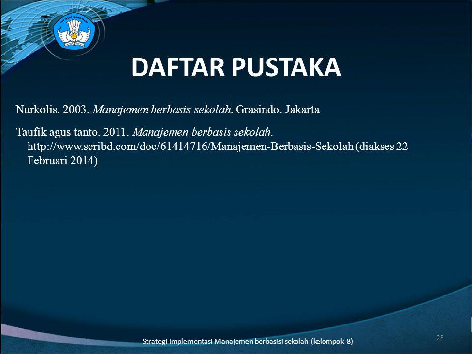 DAFTAR PUSTAKA Nurkolis.2003. Manajemen berbasis sekolah.
