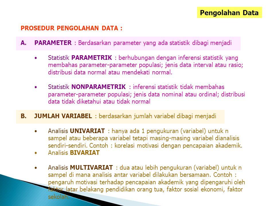Pengolahan Data PROSEDUR PENGOLAHAN DATA : A.PARAMETER : Berdasarkan parameter yang ada statistik dibagi menjadi Statistik PARAMETRIK : berhubungan de