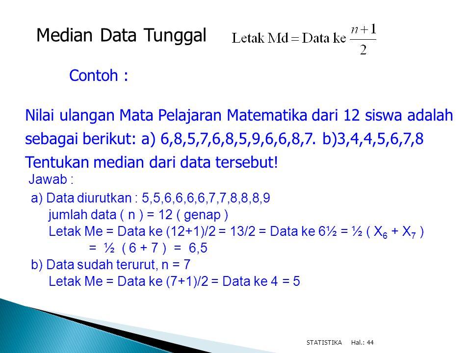 Jawab : a) Data diurutkan : 5,5,6,6,6,6,7,7,8,8,8,9 jumlah data ( n ) = 12 ( genap ) Letak Me = Data ke (12+1)/2 = 13/2 = Data ke 6½ = ½ ( X 6 + X 7 )