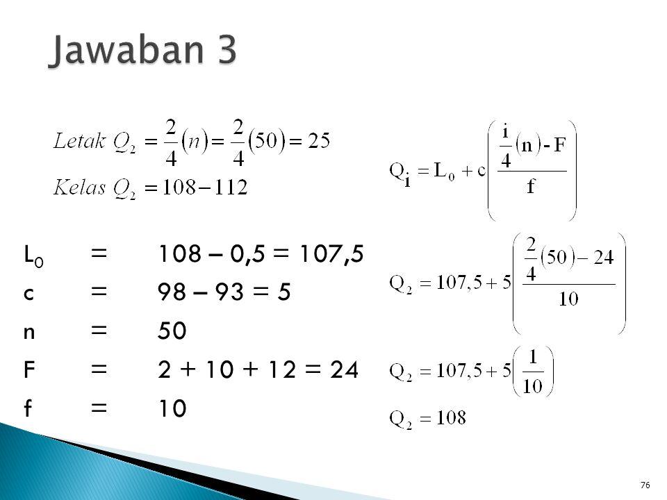 76 L 0 =108 – 0,5 = 107,5 c=98 – 93 = 5 n=50 F=2 + 10 + 12 = 24 f=10